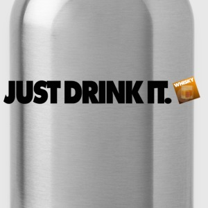 Just Drink It ... Whisky Edition. - Water Bottle