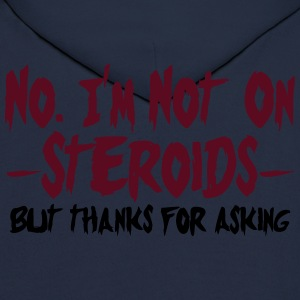 No I'm Not On Steroids, But Thanks For... (Vektor) T-Shirts - Men's Hoodie