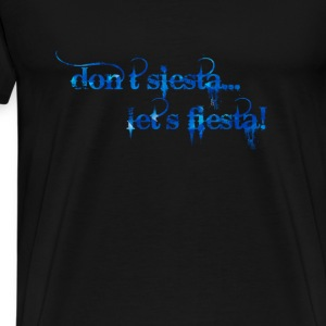 dont siesta lets fiesta Long Sleeve Shirts - Men's Premium T-Shirt