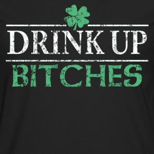 Drink Up Bitches St Patricks Day - Men's Premium Long Sleeve T-Shirt