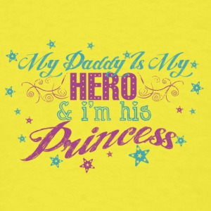 Daddy Is My Hero & I'm His Princess - Men's T-Shirt