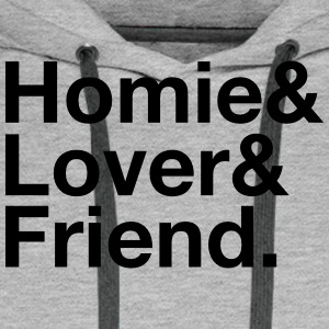 Homie, Lover, Friend T-Shirts - Men's Premium Hoodie