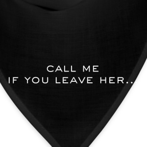 Call me if you leave her Women's T-Shirts - Bandana