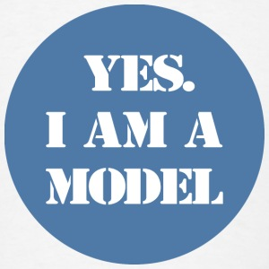 Yes. I am a Model Badge - Men's T-Shirt