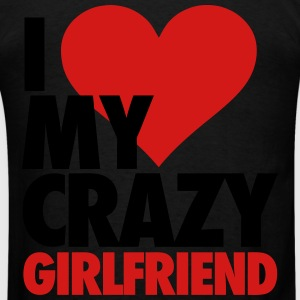 I Love My Crazy Girlfriend Zip Hoodies & Jackets - Men's T-Shirt