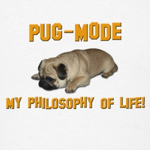 Pug Mode - My Philosophy of Life Phone & Tablet Cases - Men's T-Shirt