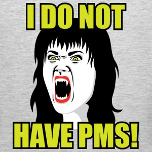 I do not have PMS Women's T-Shirts - Men's Premium Tank