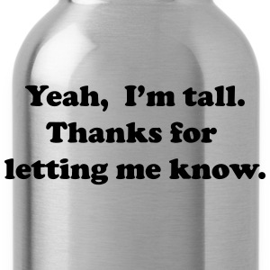 Yeah, I'm tall. T-Shirts - Water Bottle