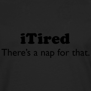 iTired - There's a nap for that. Kids' Shirts - Men's Premium Long Sleeve T-Shirt