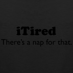 iTired - There's a nap for that. Kids' Shirts - Men's Premium Tank