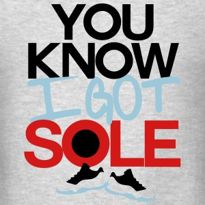 you know i got sole Long Sleeve Shirts - Men's T-Shirt