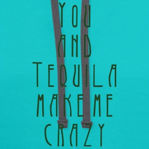 you and tequila make me crazy T-Shirts - Contrast Hoodie