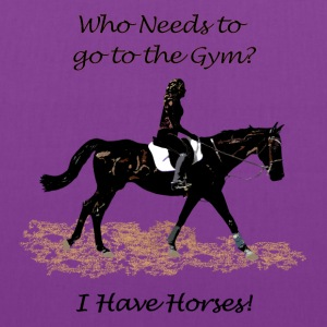 Who Needs to go to the Gym? Horse Women's T-Shirts - Tote Bag
