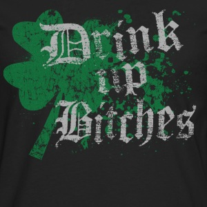 Funny St Patrick's Day Drink Up Bitches - Men's Premium Long Sleeve T-Shirt