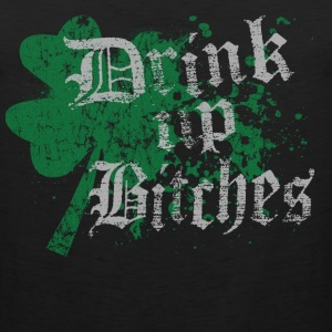 Funny St Patrick's Day Drink Up Bitches - Men's Premium Tank