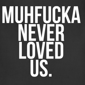 Muhfucka never loved us  Women's T-Shirts - Adjustable Apron