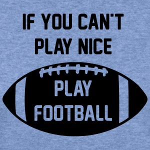 If You Can't Play Nice - Play Football - Women's Wideneck Sweatshirt