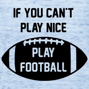 If You Can't Play Nice - Play Football - Women's Flowy Tank Top by Bella