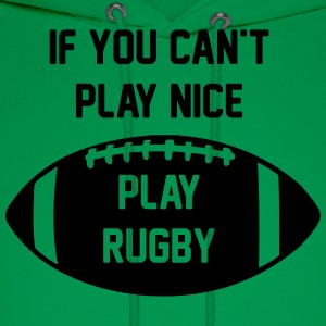 If You Can't Play Nice - Play Rugby - Men's Hoodie