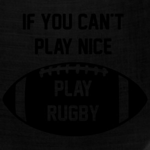 If You Can't Play Nice - Play Rugby - Bandana