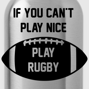 If You Can't Play Nice - Play Rugby - Water Bottle