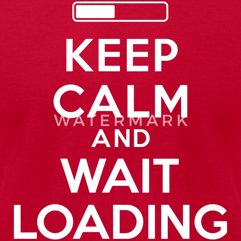 Keep calm and wait loading T-Shirts - Men's T-Shirt by American Apparel
