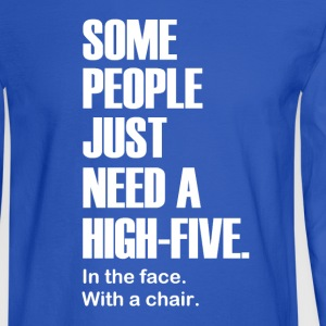Some People Just Need a High-Five. In the face. - Men's Long Sleeve T-Shirt