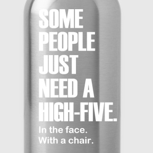 Some People Just Need a High-Five. In the face. - Water Bottle