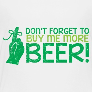 Don;t forget to buy me more BEER! with finger ribb Kids' Shirts - Toddler Premium T-Shirt