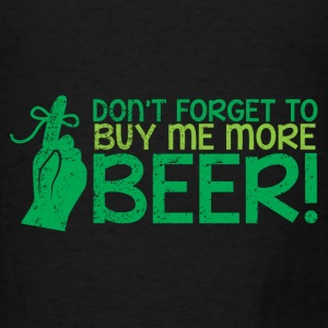 Don;t forget to buy me more BEER! with finger ribb Bags & backpacks - Men's T-Shirt