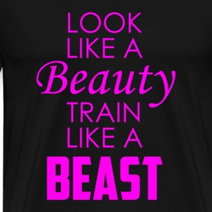 Look like a beauty train like a beast Tanks - Men's Premium T-Shirt