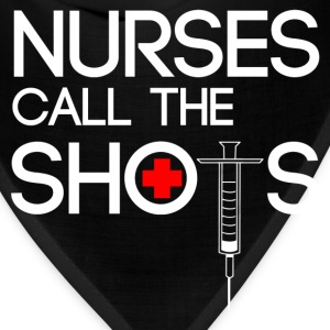 Nurse Shirt - nurses call the shots - Bandana