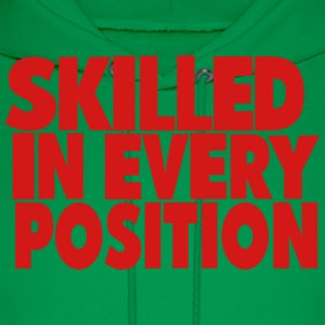 SKILLED IN EVERY POSITION T-Shirts - Men's Hoodie