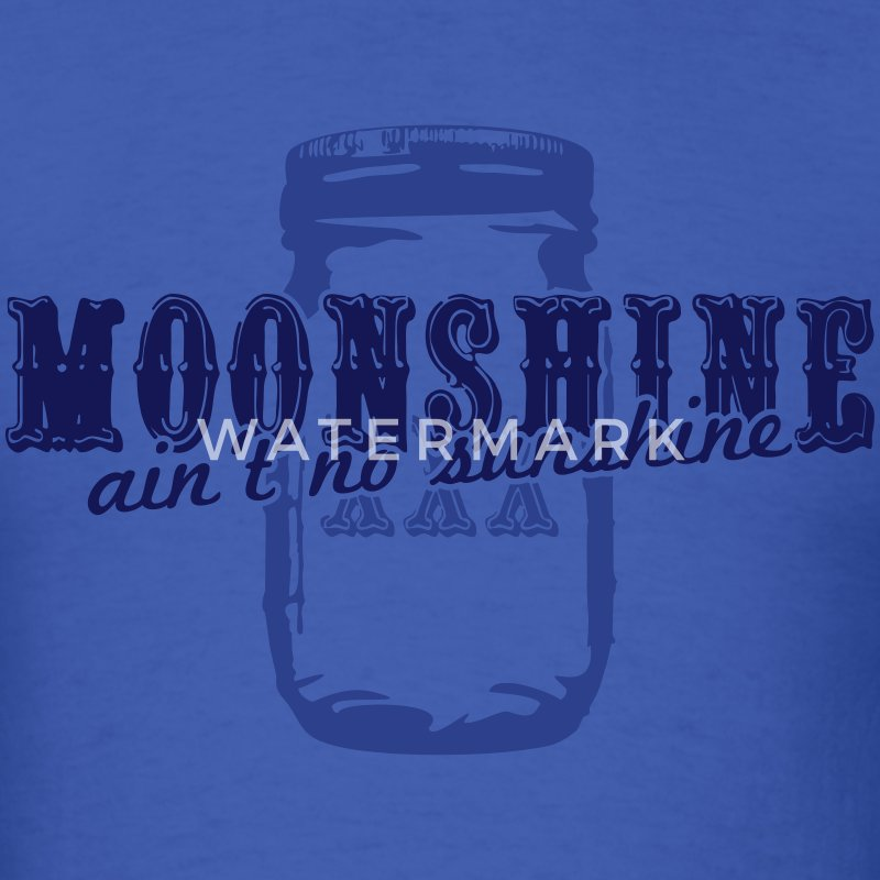 moonshine ain't no sunshine T-Shirts - Men's T-Shirt