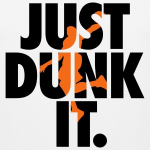 Basketball: Just dunk it T-Shirts - Men's Premium Tank
