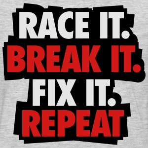 Race it. Break it. Fix it. Repeat T-Shirts - Men's Premium Long Sleeve T-Shirt