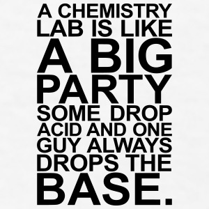 A CHEMISTRY LAB IS LIKE A BIG PARTY Bottles & Mugs - Men's T-Shirt