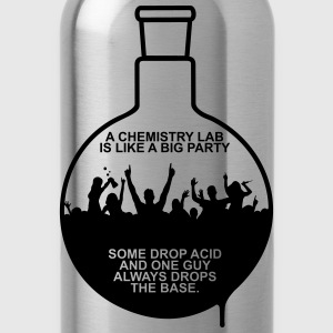 A CHEMISTRY LAB IS LIKE A BIG PARTY T-Shirts - Water Bottle