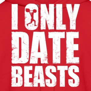 im_only_date_beasts Women's T-Shirts - Men's Hoodie