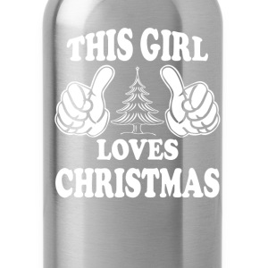 THIS GIRL LOVES CHRISTMAS Women's T-Shirts - Water Bottle