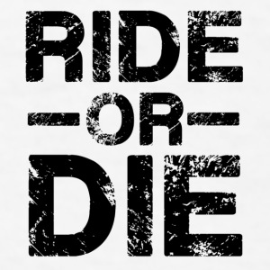 Ride Or Die Black Mugs & Drinkware - Men's T-Shirt