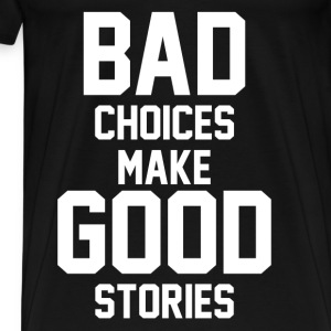 Bad choices make good stories Long Sleeve Shirts - Men's Premium T-Shirt