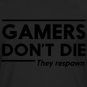 Gamers don't die they respawn T-Shirts - Men's Premium Long Sleeve T-Shirt