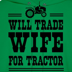 Will trade wife for tractor T-Shirts - Men's Hoodie
