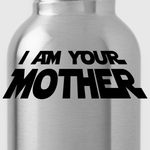I am your Mother Women's T-Shirts - Water Bottle