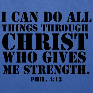 I Can Do All Things Through Christ Who Gives Me  - Tote Bag