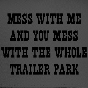 Mess with me and mess with the whole trailer park T-Shirts - Trucker Cap