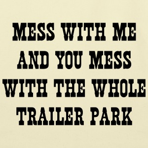 Mess with me and mess with the whole trailer park T-Shirts - Eco-Friendly Cotton Tote