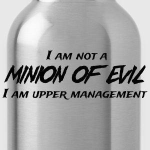 I'm not a minion of evil. I'm upper management T-Shirts - Water Bottle