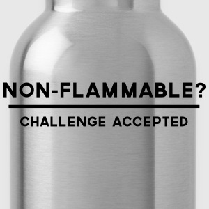 Non-Flammable? Challenge Accepted T-Shirts - Water Bottle